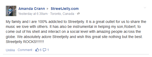 My family and I are 100% addicted to Streetjelly. It is a great outlet for us to share the music we love with others. It has also be instrumental in helping my son,Robert, to come out of his shell and interact on a social level with amazing people across the globe. We absolutely adore Streetjelly and wish this great site nothing but the best. Streetjelly ROCKS!!!!!!