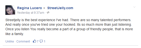 Streetjelly is the best experience I've had. There are so many talented performers. And really once you've tried one your hooked. Its so much more than just listening. Once you listen You really become a part of a group of friendly people, that is more like a family.